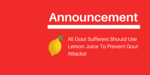 All Gout Sufferers Should Use Lemon Juice To Prevent Gout Attacks