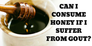 Can I consume honey if I suffer from gout