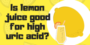 Is lemon juice good for high urci acid