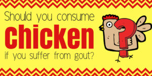 should you consume chicken if you suffer from gout?