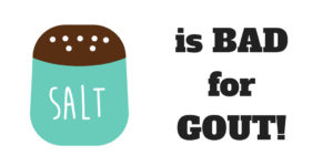 salt is BAD for GOUT!