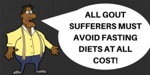 All gout sufferers must avoid fasting diets at all cost