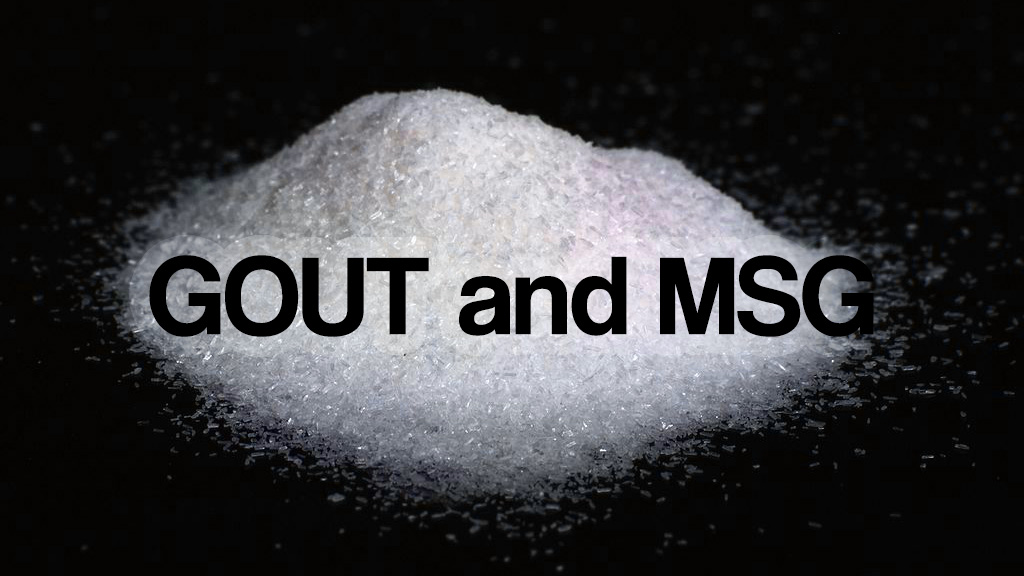 Gout And MSG (Monosodium Glutamate Must Be Avoided)
