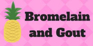 Bromelain and Gout